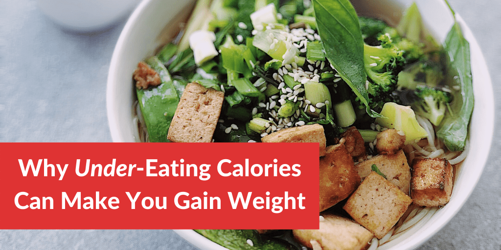 Why Under-Eating Calories Can Make You Gain Weight